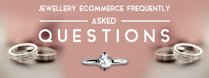 Jewellery eCommerce Frequently Asked Questions