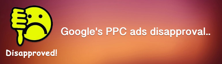 Google's funny ways of approving and disapproving PPC ads