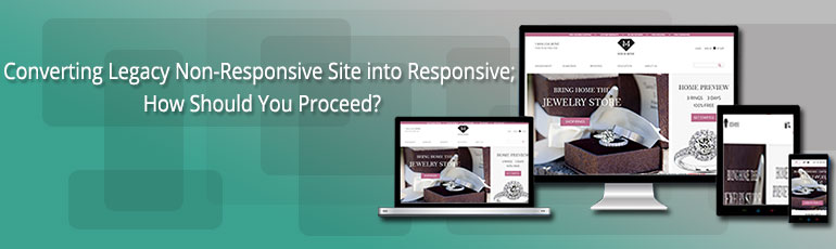 Converting Legacy Non-Responsive Site into Responsive; How Should You Proceed?