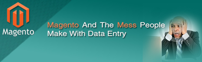 Magento And The Mess People Make With Data Entry