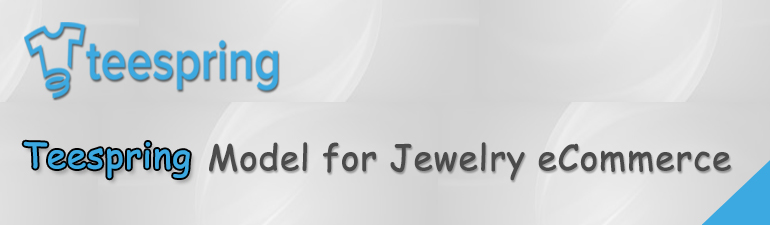 Jewelry Design eCommerce  The Teespring Model